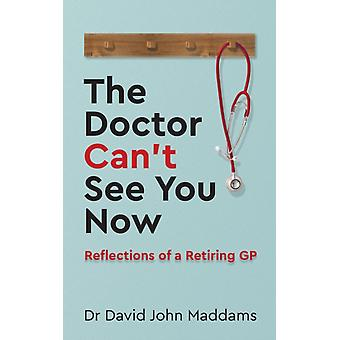 The Doctor Cant See You Now Reflections of a Retiring GP by Maddams & David John