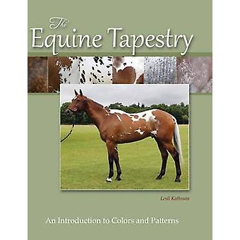 The Equine Tapestry An Introduction to Colors and Patterns by Kathman & Lesli