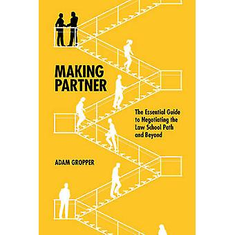 Making Partner - The Essential Guide to Negotiating the Law School Pat
