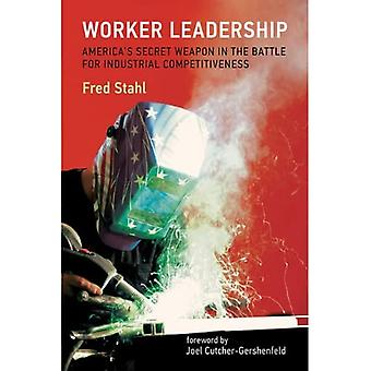Worker Leadership: America's Secret Weapon in the Battle for Industrial Competitiveness