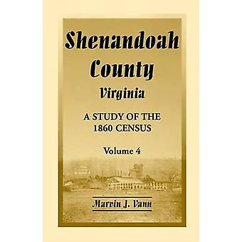 Shenandoah County Virginia A Study of the 1860 Census Volume 4 by Vann & Marvin J.
