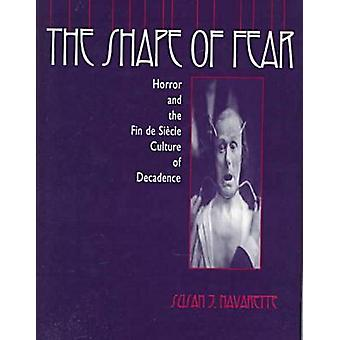 The Shape of Fear Horror and the Fin de Sicle Culture of Decadence by Navarette & Susan Jennifer