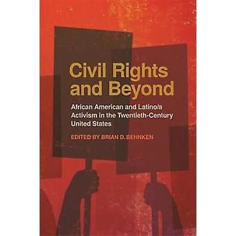 Civil Rights and Beyond African American and Latinoa Activism in the Twentieth Century United States by Behnken & Brian D.