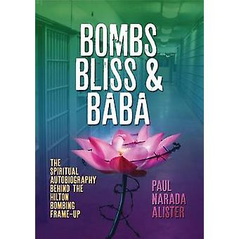 Bombs Bliss and Baba The Spiritual Autobiography Behind the Hilton Bombing Frame Up by Alister & Paul Narada