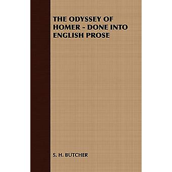 The Odyssey of Homer  Done Into English Prose by S. H. Butcher & H. Butcher