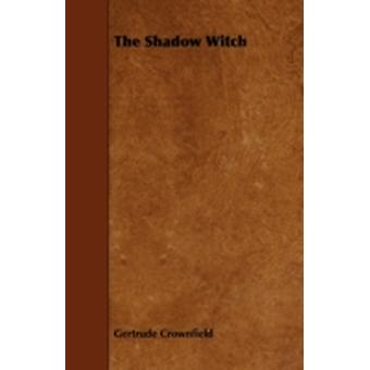 The Shadow Witch by Crownfield & Gertrude