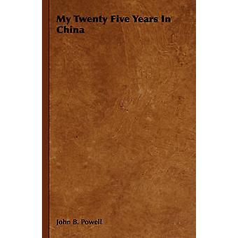 My Twenty Five Years In China by Powell & John B.