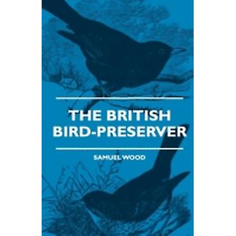 The British BirdPreserver  Or How to Skin Stuff and Mount Birds and Animals by Wood & Samuel