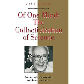 Of One Mind The Collectivization of Science von Ziman & John
