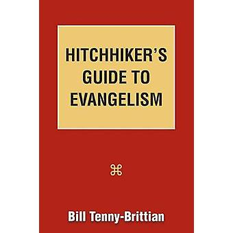 Hitchhikers Guide to Evangelism by TennyBrittian & Bill