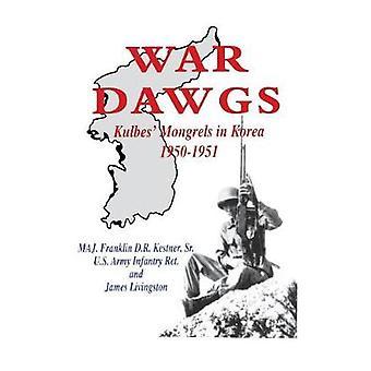 War Dawgs Kulbes Mongrels in Korea 19501951 by Kestner & Sr. & Franklin D.R.
