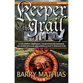Keeper of the Grail Book 3 of the Ancient Bloodlines Trilogy by Mathias & Barry
