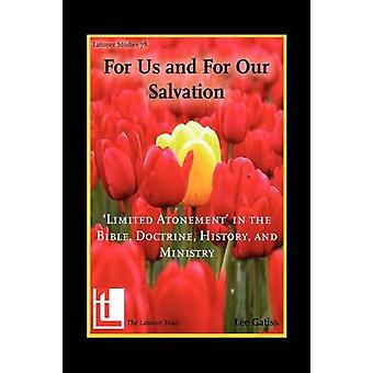 For Us and for Our Salvation Limited Atonement in the Bible Doctrine History and Ministry by Gatiss & Lee