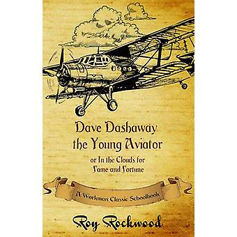 Dave Dashaway the Young Aviator A Workman Classic Schoolbook by Rockwood & Roy