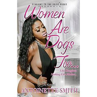 Women Are Dogs Too by Smith & Antoinette
