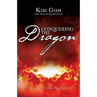Conquering the Dragon The True Life Story of a Former Triad Gang Member by Kim & Goh