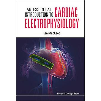 ESSENTIAL INTRODUCTION TO CARDIAC ELECTROPHYSIOLOGY AN by MACLEOD & KENNETH T