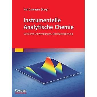 Instrumentelle Analytische Chemie  Verfahren Anwendungen Qualittssicherung by Cammann & Karl