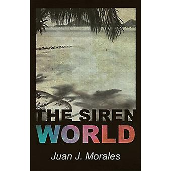 The Siren World by Juan J Morales - 9780996217002 Book