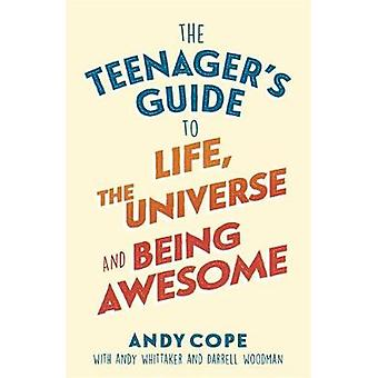 The Teenager's Guide to Life - the Universe and Being Awesome by Andy