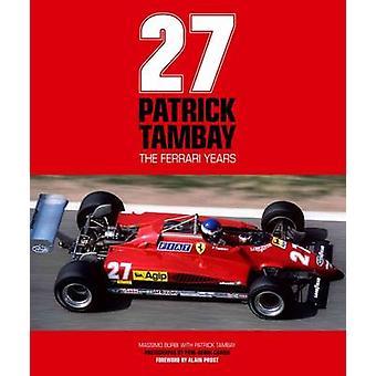 Patrick Tambay - The Ferrari Years by Patrick Tambay - Massimo Burbi