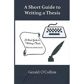 A Short Guide to Writing a Thesis by Gerald O'Collins - 9781921511875