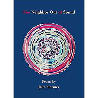 The Neighbor Out of Sound by Jake Marmer - 9781937679781 Book