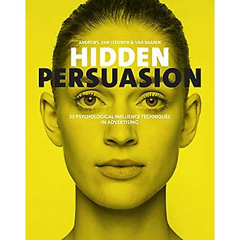 Hidden Persuasion - 33 Psychological Influences Techniques in Advertis
