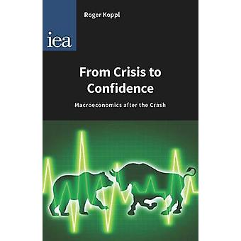 From Crisis to Confidence - Macro-Economics After the Crash by Roger K