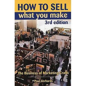 How to Sell What You Make - The Business of Marketing Crafts (3rd Revi