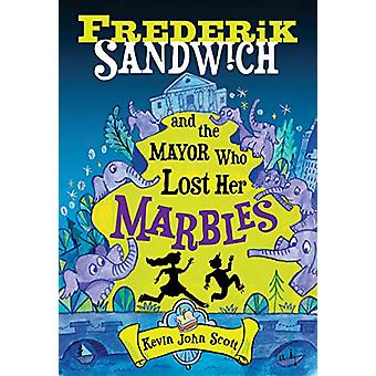 Frederik Sandwich and the Mayor Who Lost Her Marbles by Kevin John Sc