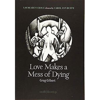 Love Makes a Mess of Dying by Greg Gilbert - 9781912196203 Book