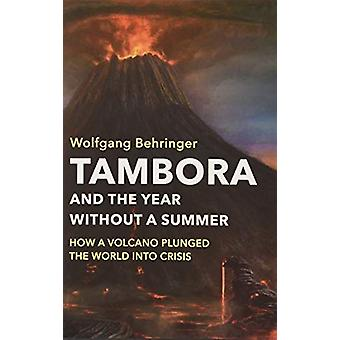 Tambora and the Year without a Summer - How a Volcano Plunged the Worl
