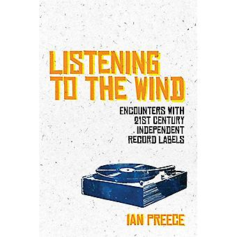 Listening to the Wind - Encounters with 21st Century Independent Recor