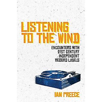Luisteren naar de wind - Ontmoetingen met 21st Century Independent Recor