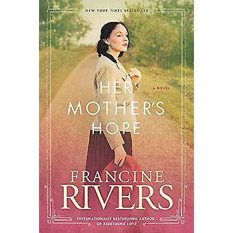 Her Mother's Hope by Francine Rivers - 9781496441843 Book