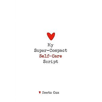 My Super-Compact Self-Care Script by Neeta Oza - 9781999300661 Book