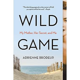 Wild Game  My Mother Her Secret and Me by Adrienne Brodeur