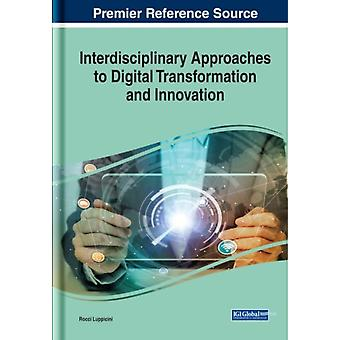 Handbook of Research on Interdisciplinary Approaches to Digital Transformation and Innovation by Other Rocci Luppicini