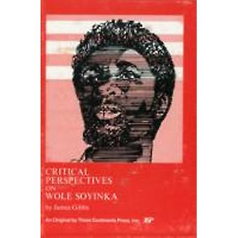 Critical Perspectives on Wole Soyinka by Gibbs & James