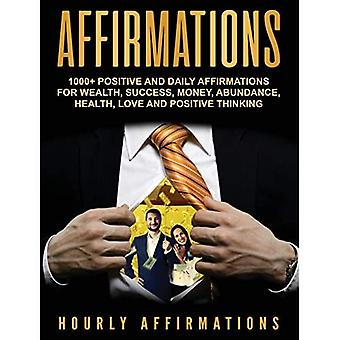Affirmations: 1000+ Positive� and Daily Affirmations for� Wealth, Success, Money, Abundance, Health, Love and� Positive Thinking