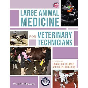 Large Animal Medicine for Veterinary Technicians by Edited by Laura Lien & Edited by Sue Loly & Edited by Sheryl Ferguson