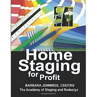 Home Staging for Profit - How to Start and Grow a Six Figure Home Stag