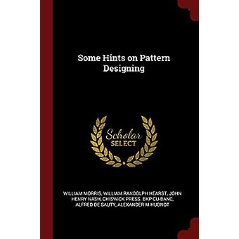 Some Hints on Pattern Designing by William Morris - 9781375969444 Book