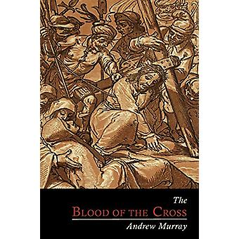 The Blood of the Cross by Andrew Murray - 9781614272311 Book