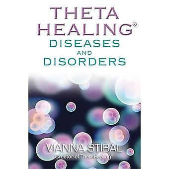 ThetaHealing (R) Krankheiten und Störungen von Vianna Stibal - 9781848502