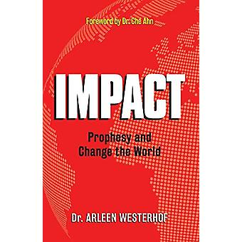 Impact - Prophesy and Change the World by Arleen Westerhof - 978195101