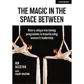 The Magic in the Space Between How a unique mentoring programme is transforming women's leadership