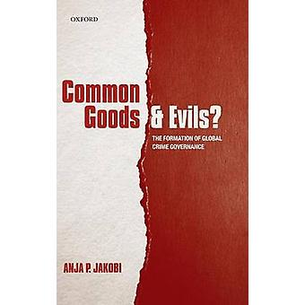 Common Goods and Evils door Jakobi & Anja P. Senior Research Associate & Peace Research Institute Frankfurt & En Adjunct Associate Professor & University of Darmstadt