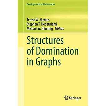 Structures of Domination in Graphs by Edited by Teresa W Haynes & Edited by Stephen T Hedetniemi & Edited by Michael A Henning